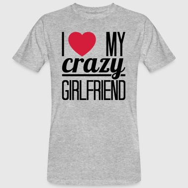 I love my crazy Girlfriend - Mannen Bio-T-shirt