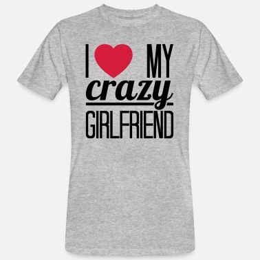 I Love My Crazy Girlfriend I love my crazy Girlfriend - Men's Organic T-Shirt