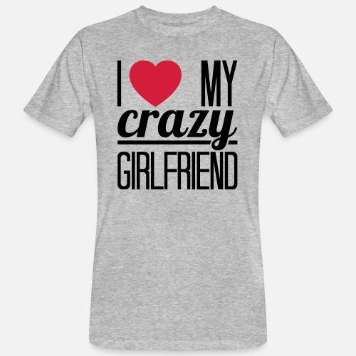 I Love My Crazy Girlfriend Mannen Bio T Shirt Spreadshirt