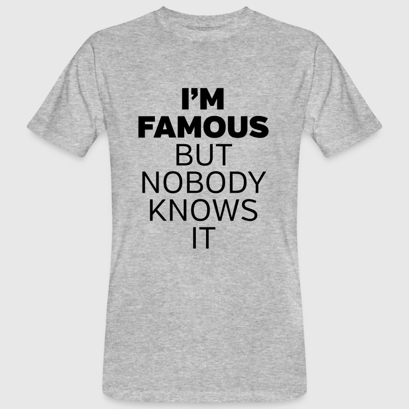 I'm Famous But Nobody Knows It - Männer Bio-T-Shirt