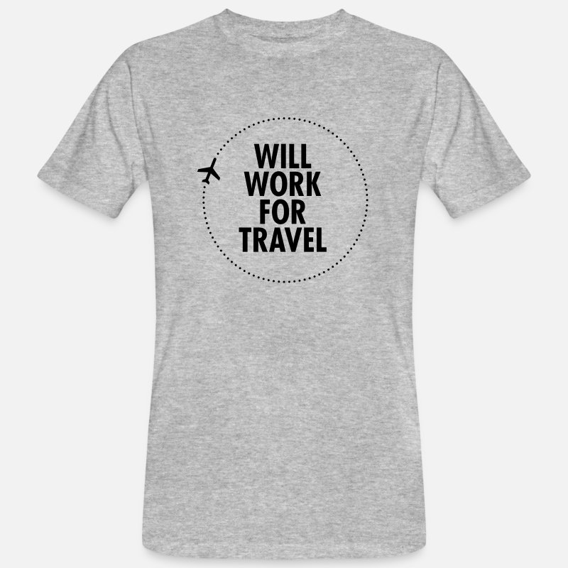 Travel T-Shirts - Will Work For Travel - Men's Organic T-Shirt heather grey