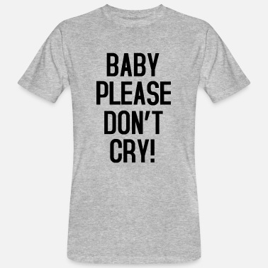 Cry Baby please don't cry - Men's Organic T-Shirt