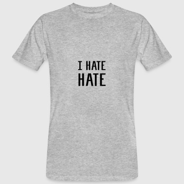 I HATE HATE - Men's Organic T-Shirt