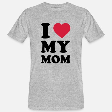 I Love My Mom I LOVE MY MOM - Men's Organic T-Shirt