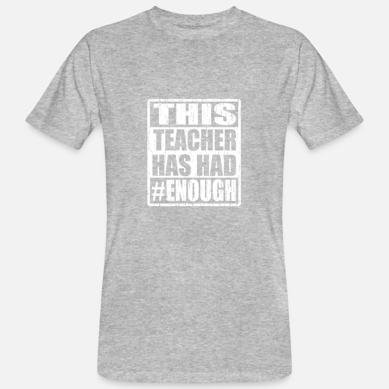 Quotes T-Shirts - This Teacher Has Had # Enough - Anti Violence Quote - Men's Organic T-Shirt heather grey