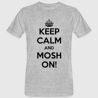 KEEP CALM AND MOSH ON! - Men's Organic T-Shirt
