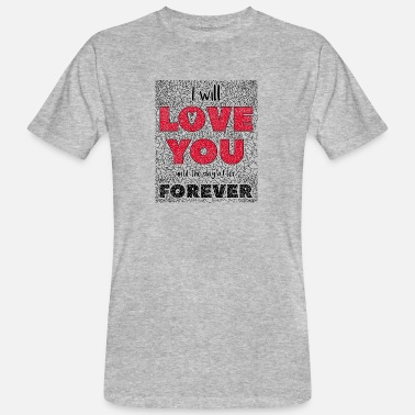 I Love You I Will Love You Until The Day After Forever - Mannen Bio-T-shirt