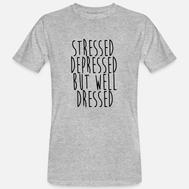 Déprime STRESSED OUT, PRI, WELL DRESSED - T-shirt bio Homme