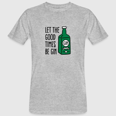 Let the good times be gin - Mannen Bio-T-shirt