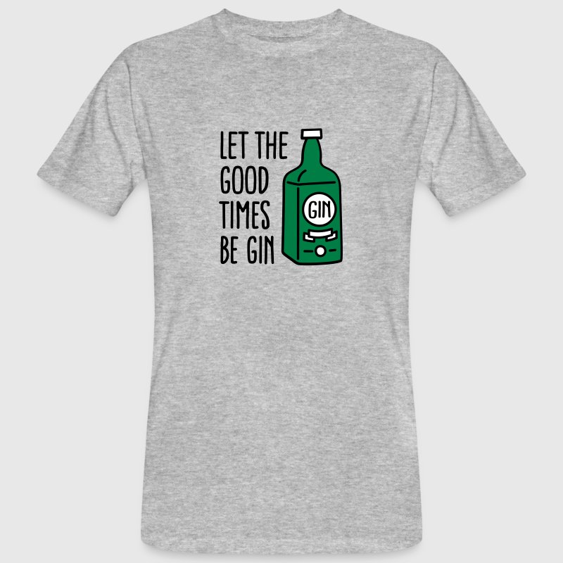 Let the good times be gin - Men's Organic T-shirt