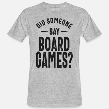 Board Game Did Someone Say Board Games - Men's Organic T-Shirt