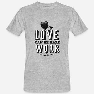 Love can be hard work - Men's Organic T-Shirt