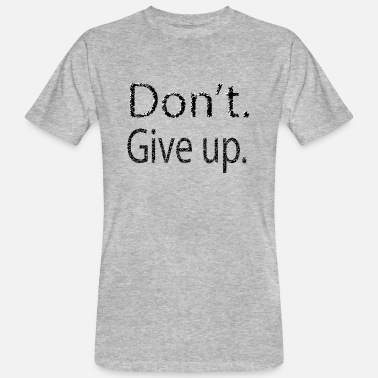 Life Extending Don't Give Up - Men's Organic T-Shirt