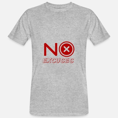 Excuse NO Excuses ... No excuses - Men's Organic T-Shirt