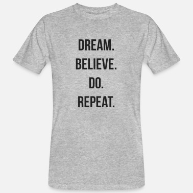 Dream do believe repeat - Mannen bio T-shirt