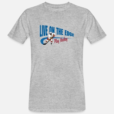 Living Play Hockey Live On The Edge - Men's Organic T-Shirt