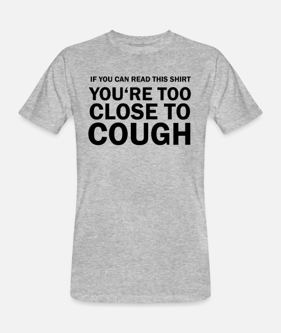 Humour T-Shirts - If You Can Read This You're Too Close to Cough - Men's Organic T-Shirt heather grey