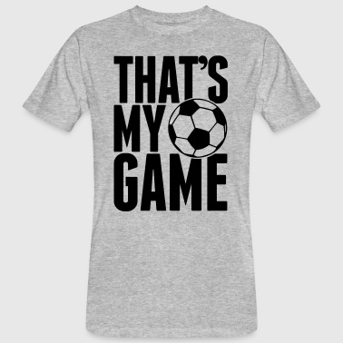Thats my game soccer - Fußball - Fussball - Ball - Men's Organic T-shirt