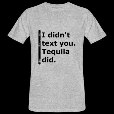 Tequila did - Men's Organic T-shirt
