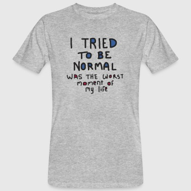Tried to be normal - Men's Organic T-shirt