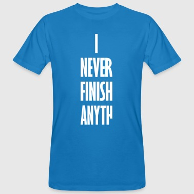 I_NEVER_FINISH_ANYTH - Mannen Bio-T-shirt
