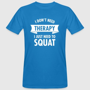 I Don't Need Therapy - I Just Need To Squat - Miesten luonnonmukainen t-paita