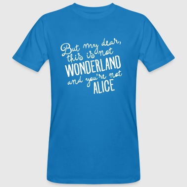 This Is Not Wonderland And You\'re Not Alice - Men's Organic T-shirt
