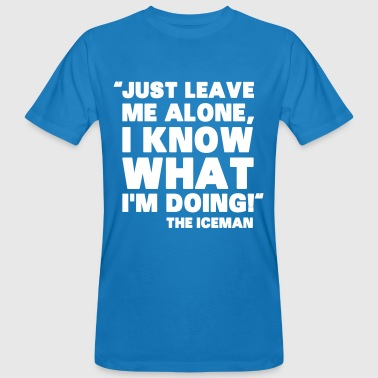 Just Leave Me Alone - Mannen Bio-T-shirt