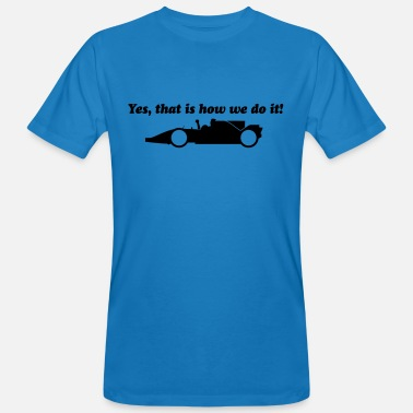 Formule1 Yes that is how we do it! - Mannen Bio-T-shirt