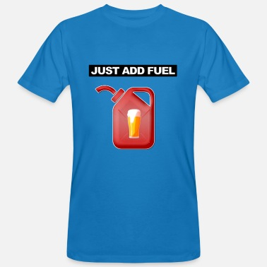 Fuel Just Add Fuel - Men's Organic T-Shirt
