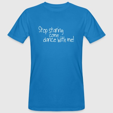 Dance With Me stop staring and come dance with me - Ekologisk T-shirt herr