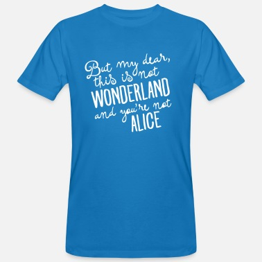 Alice This Is Not Wonderland And You\'re Not Alice - Ekologisk T-shirt herr
