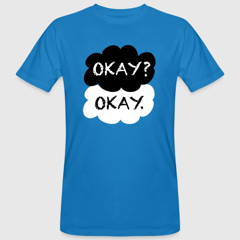 Okay? Okay. - Men's Organic T-shirt