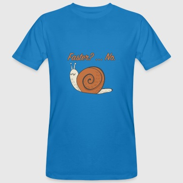 Faster Fast Faster Fast snail creeping funny No - Men's Organic T-Shirt