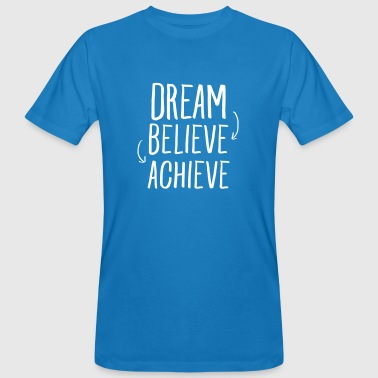 Dream - Believe - Achieve - Men's Organic T-Shirt