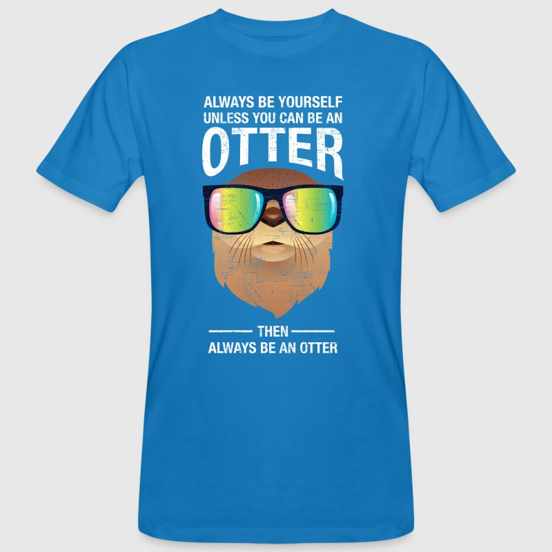 Always Be Yourself Unless You Can Be An Otter - Männer Bio-T-Shirt