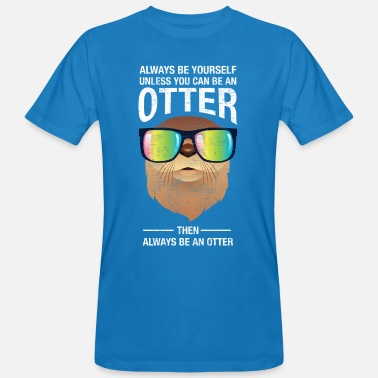 Otter Always Be Yourself Unless You Can Be An Otter - Männer Bio-T-Shirt
