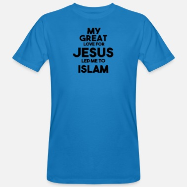 Islam my great Love for Jesus led me to Islam - Männer Bio T-Shirt