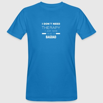i dont need therapy i just need to go to BAGDAD - Männer Bio-T-Shirt