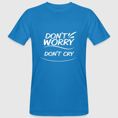 Don't Worry - Don't cry - Men's Organic T-shirt