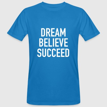Dream Believe Succeed - Männer Bio-T-Shirt