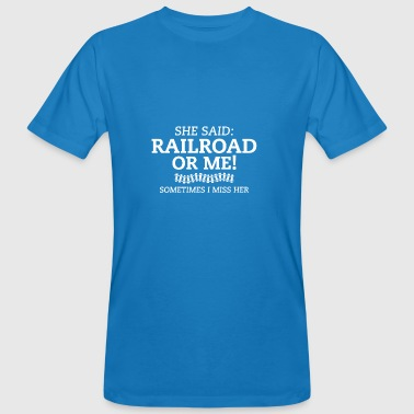 Trains - Railroad or me gift shirt - Men's Organic T-shirt