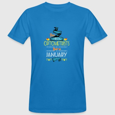 Best Optometrists are Born in January Gift Idea - Men's Organic T-shirt
