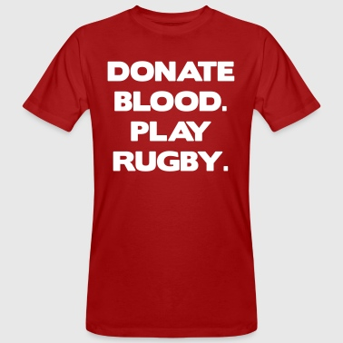 Donate Blood. Play Rugby. - Men's Organic T-shirt