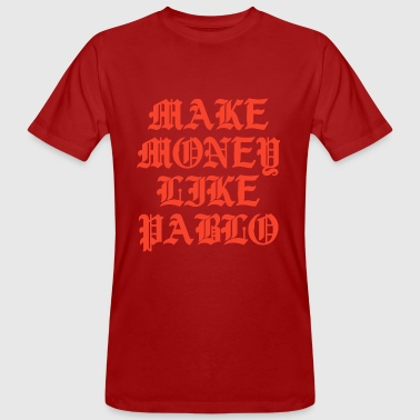 MAKE MONEY LIKE PABLO - Männer Bio-T-Shirt