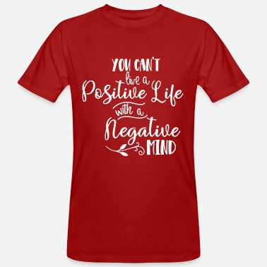 You can't live a positive life with a negative min - Men's Organic T-Shirt