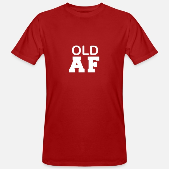 Old T-Shirts - Old AF Funny Old Timers Elderly Birthday Getting Old - Men's Organic T-Shirt dark red