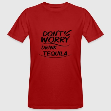 Don't Worry - Drink Tequila - Men's Organic T-shirt
