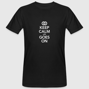mariage  - Keep Calm Life Goes On - T-shirt bio Homme