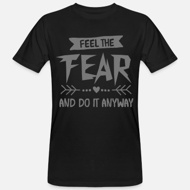 Feel Feel The Fear And Do It Anyway - T-shirt ecologica da uomo